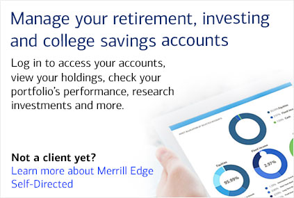 Manage your retirement, investing and college savings accounts. Log in to access your accounts, view your holdings, check your portfolio's performance, research investments and more. Not a client yet? Learn more about Merrill Edge Self Directed.