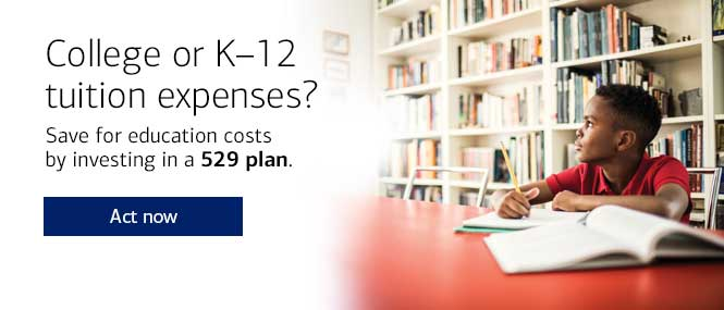 College or K12 tuition expenses? Save for education costs by investing in a 529 plan. Act now.